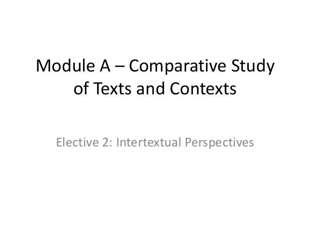 Module A – Comparative Study of Texts and Contexts Elective 2: Intertextual Perspectives
