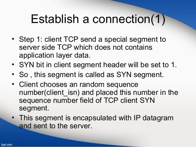 Establish a connection(1) • Step 1: client TCP send a special segment to server side TCP which does not contains applicati...