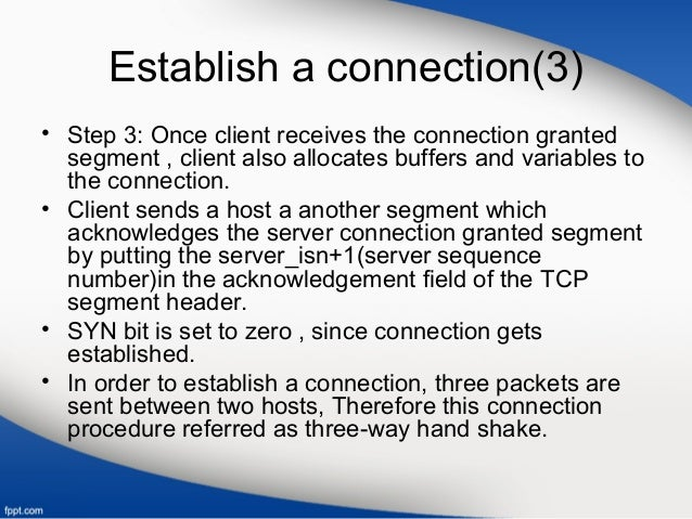 Establish a connection(3) • Step 3: Once client receives the connection granted segment , client also allocates buffers an...