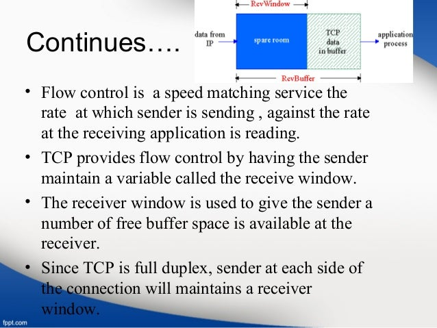 Continues…. • Flow control is a speed matching service the rate at which sender is sending , against the rate at the recei...