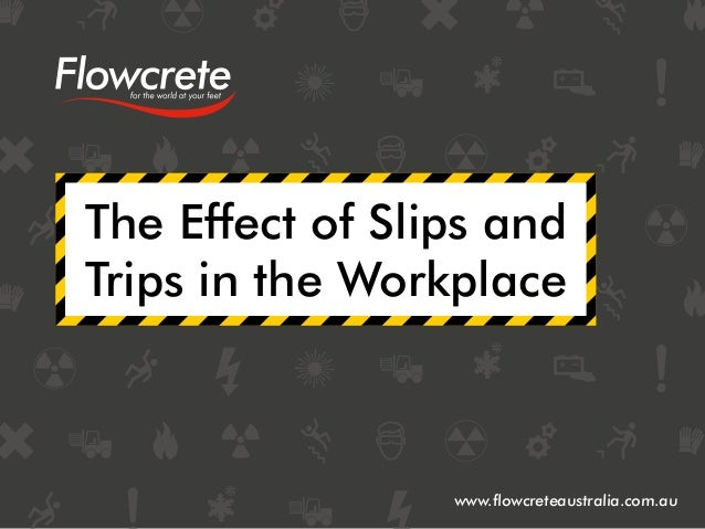 The Effect of Slips and Trips in the Workplace www.flowcreteaustralia.com.au