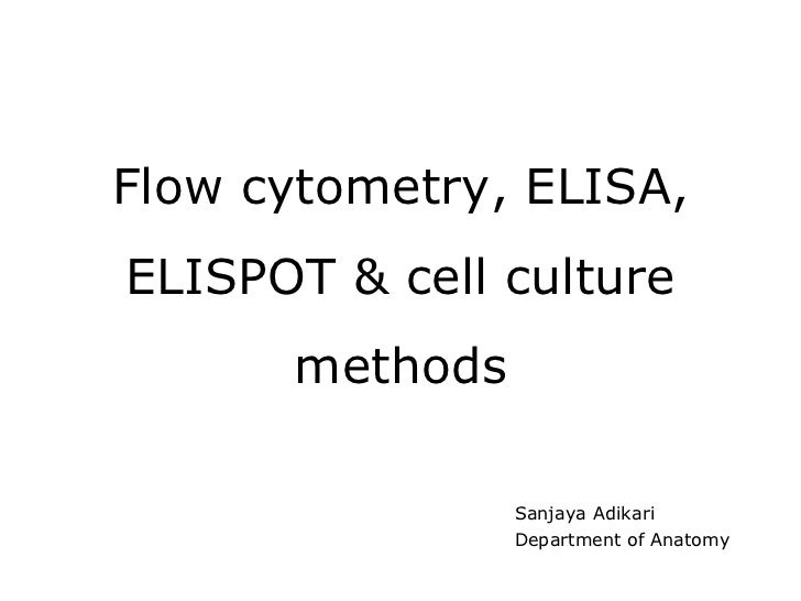 Flow cytometry, ELISA, ELISPOT & cell culture methods Sanjaya Adikari Department of Anatomy