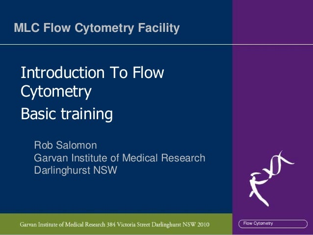 MLC Flow Cytometry Facility Introduction To Flow Cytometry Basic training   Rob Salomon   Garvan Institute of Medical Rese...