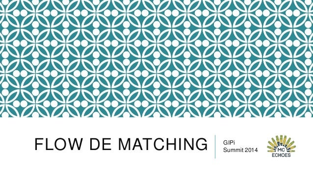 FLOW DE MATCHING  GIPi Summit 2014