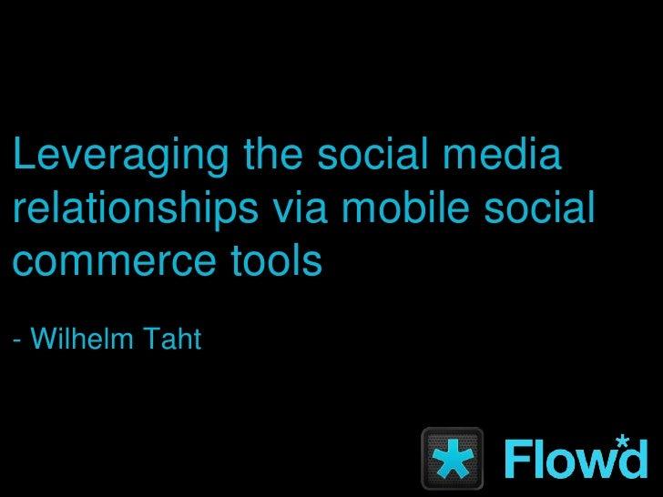 Leveraging the social media relationships via mobile social commerce tools- Wilhelm Taht<br />