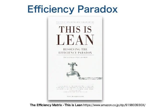 Efficiency Paradox This is Lean https://www.amazon.co.jp/dp/919803930X/The Efficiency Matrix -