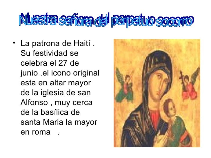 <ul><li>La patrona de Haití . Su festividad se celebra el 27 de junio .el icono original esta en altar mayor de la iglesia...