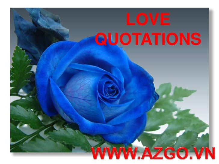 LOVE QUOTATIONS<br />WWW.AZGO.VN<br />