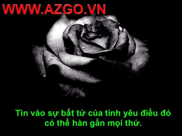 WWW.AZGO.VN<br />Tìn vào sự bất tử của tình yêu điều đó có thể hàn gắn mọi thứ.<br />