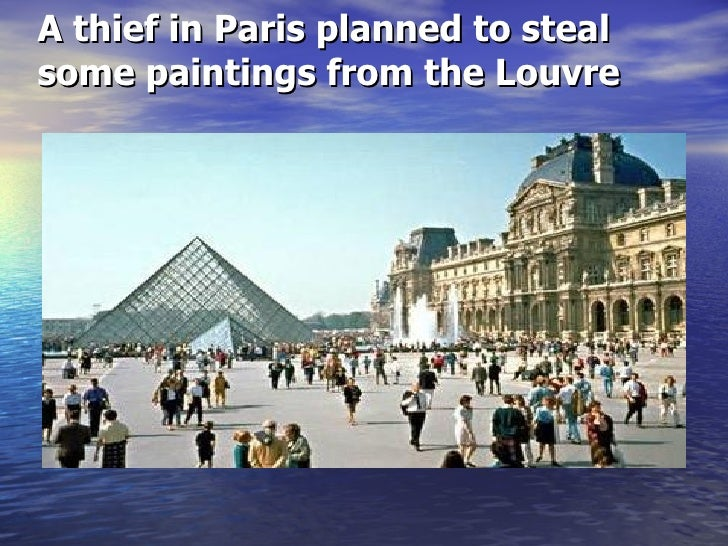 A thief in Paris planned to steal some paintings from the Louvre