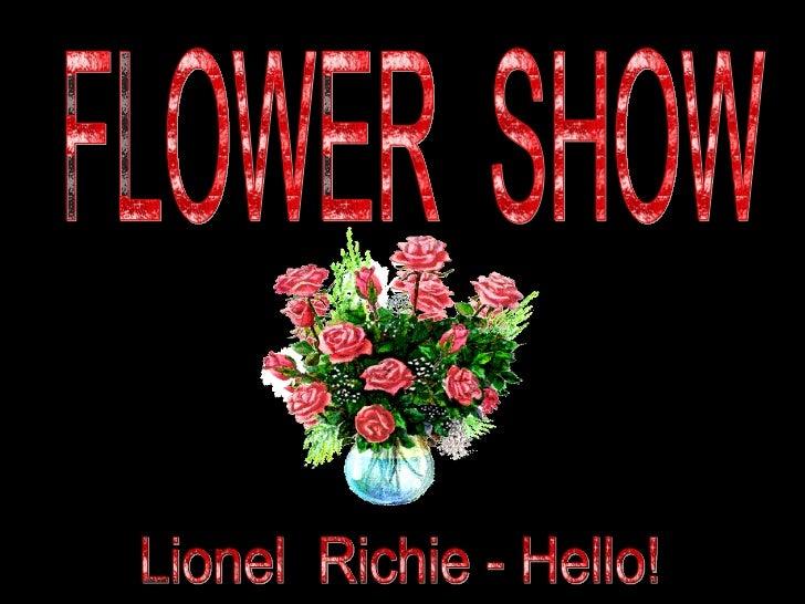 FLOWER  SHOW Lionel  Richie - Hello!