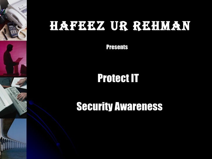 HAFEEZ UR REHMAN          Presents            Protect IT     Security Awareness