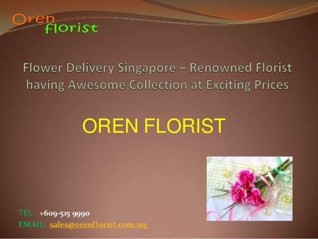 OREN FLORIST TEL : +609-515 9990 EMAIL: sales@orenflorist.com.my