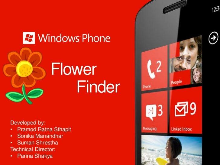 Flower                 FinderDeveloped by:• Pramod Ratna Sthapit• Sonika Manandhar• Suman ShresthaTechnical Director:• Par...