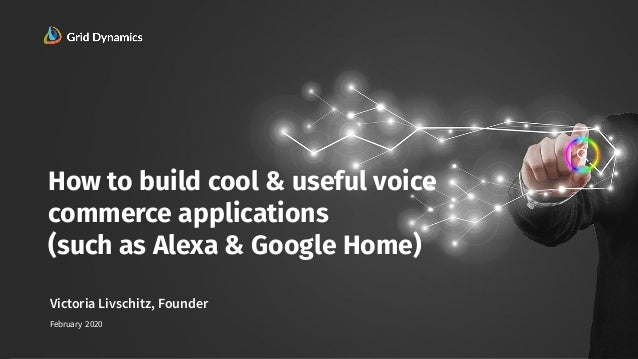 1 How to build cool & useful voice commerce applications (such as Alexa & Google Home) Victoria Livschitz, Founder Februar...