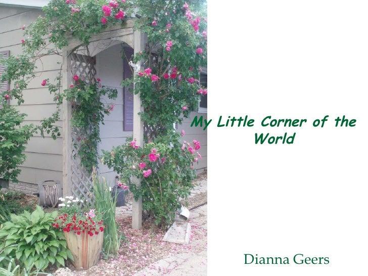 <ul><li>Dianna Geers </li></ul>My Little Corner of the World