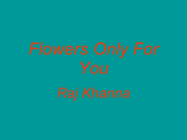 Flowers Only For You Raj Khanna Khanna