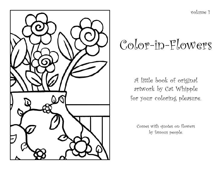volume 1     Color-in-Flowers     A little book of original    artwork by Cat Whipple  for your coloring pleasure.      Co...