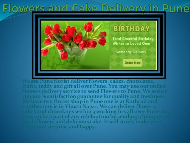 We are Pune florist deliver flowers, cakes, chocolates, fruits, teddy and gift all over Pune. You may use our online flowe...