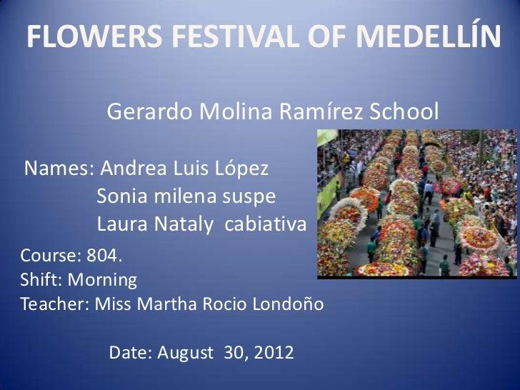 FLOWERS FESTIVAL OF MEDELLÍN         Gerardo Molina Ramírez SchoolNames: Andrea Luis López      Sonia milena suspe      La...