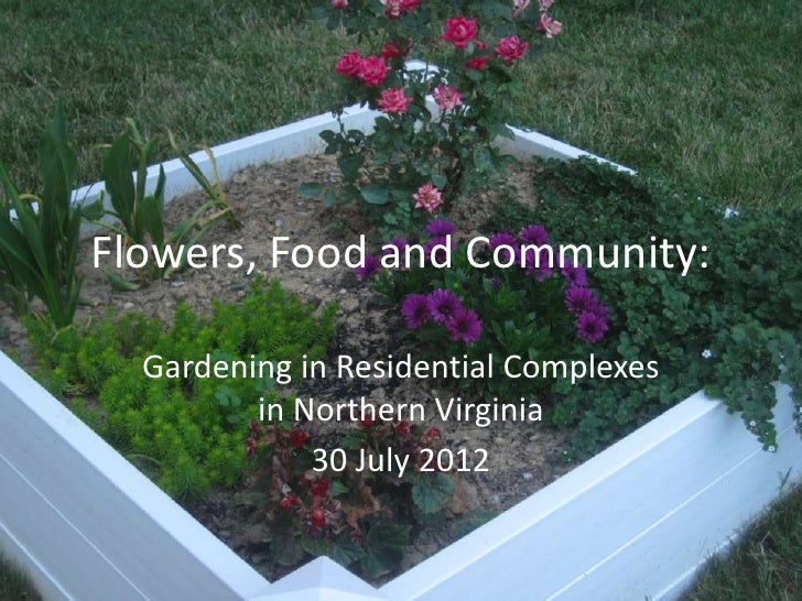 Flowers, Food and Community:  Gardening in Residential Complexes         in Northern Virginia             30 July 2012