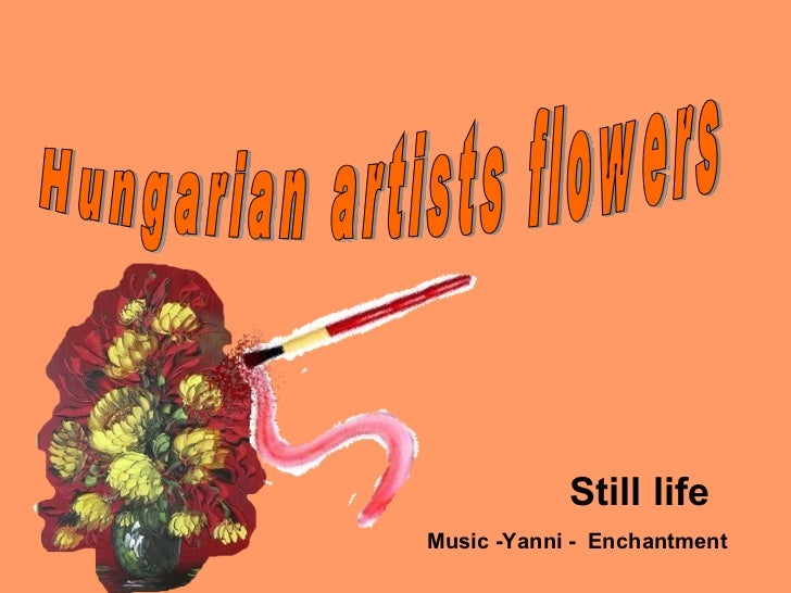 Hungarian artists flowers Still life Music -Yanni -  Enchantment