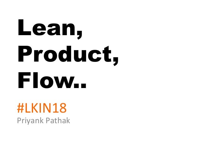 Lean, Product, Flow.. Priyank	Pathak	 #LKIN18