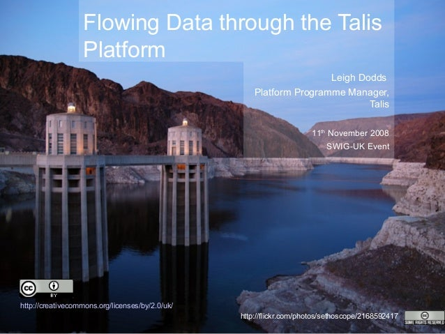Flowing Data through the Talis Platform Leigh Dodds Platform Programme Manager, Talis 11th November 2008 SWIG-UK Event htt...