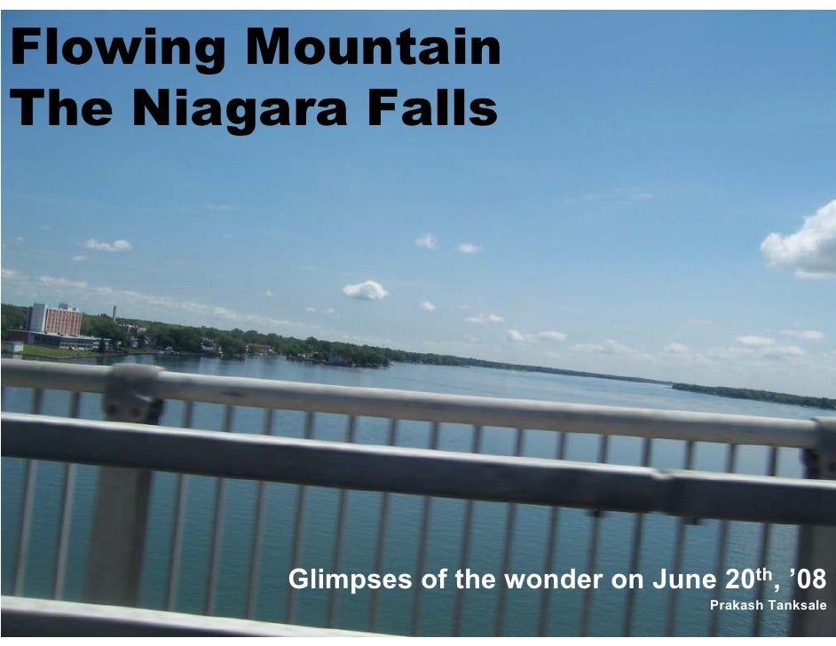 Flowing Mountain The Niagara Falls              Glimpses of the wonder on June 20th, '08                                  ...