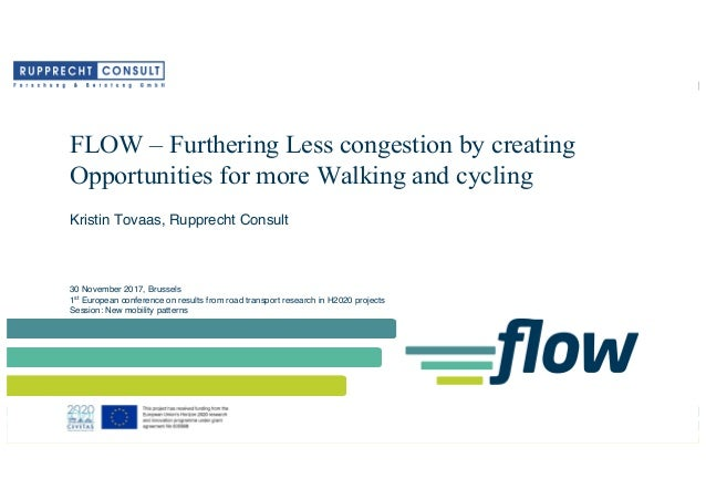 Funded by the Horizon 2020 Framework Programme of the European Union FLOW – Furthering Less congestion by creating Opportu...