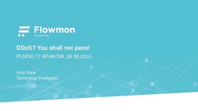 DDoS? You shall not pass! PLNOG 17 KRAKÓW, 26.09.2016 Artur Kane Technology Evangelist