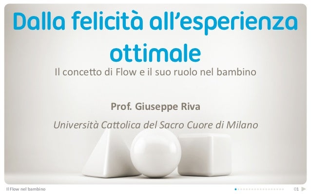 Dalla felicità all'esperienza              ottimale                               Il conce(o di Flow e il suo...