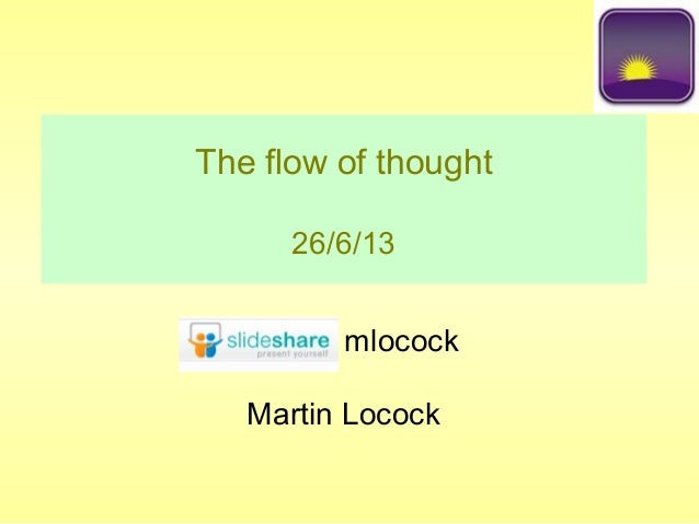 The flow of thought26/6/13Martin Locockmlocock