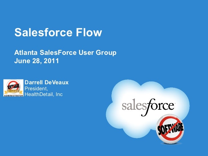 Salesforce Flow <ul><li>Darrell DeVeaux </li></ul><ul><li>President, </li></ul><ul><li>HealthDetail, Inc </li></ul>Atlanta...