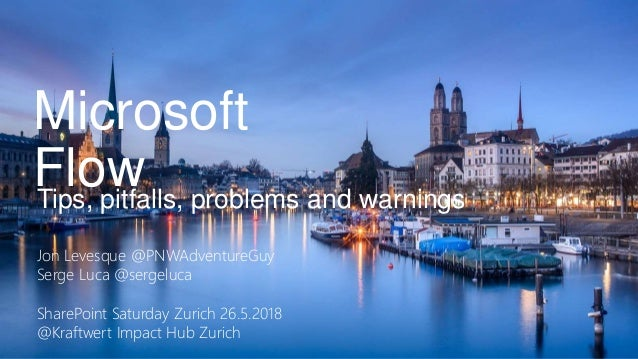 Tips, pitfalls, problems and warnings Jon Levesque @PNWAdventureGuy Serge Luca @sergeluca SharePoint Saturday Zurich 26.5....