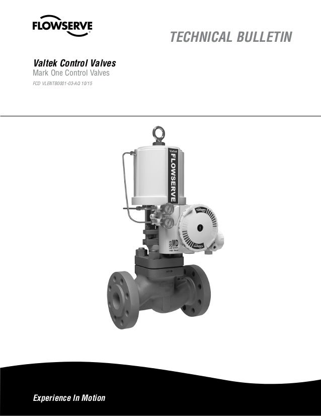 Experience In Motion TECHNICAL BULLETIN Valtek Control Valves Mark One Control Valves FCD VLENTB0001-03-AQ 10/15