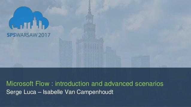 Microsoft Flow : introduction and advanced scenarios Serge Luca – Isabelle Van Campenhoudt