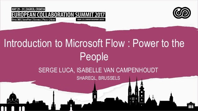 Introduction to Microsoft Flow : Power to the People SERGE LUCA, ISABELLE VAN CAMPENHOUDT SHAREQL, BRUSSELS