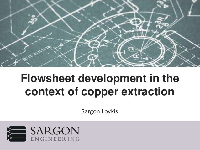 Flowsheet development in the context of copper extraction Sargon Lovkis