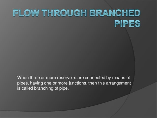 When three or more reservoirs are connected by means of pipes, having one or more junctions, then this arrangement is call...