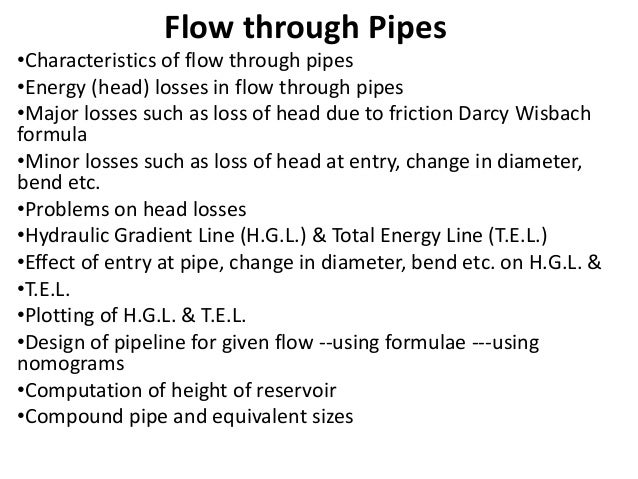 Flow through Pipes  •Characteristics of flow through pipes  •Energy (head) losses in flow through pipes  •Major losses suc...