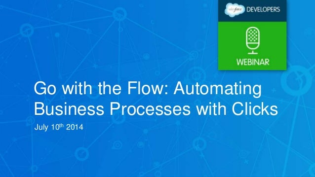 Go with the Flow: Automating Business Processes with Clicks July 10th 2014