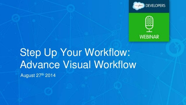 Step Up Your Workflow:  Advance Visual Workflow  August 27th 2014
