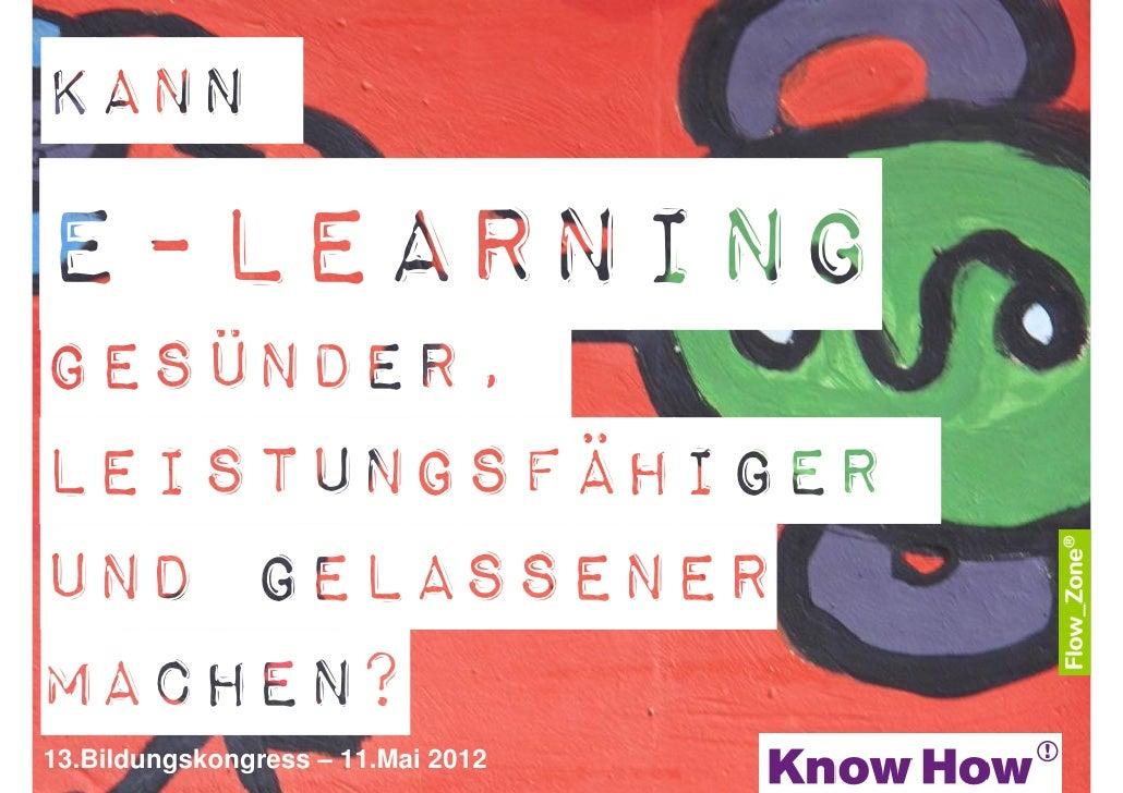 KannE-Learninggesünder,Leistungsfähigerund GelassenerMachen?13.Bildungskongress – 11.Mai 2012