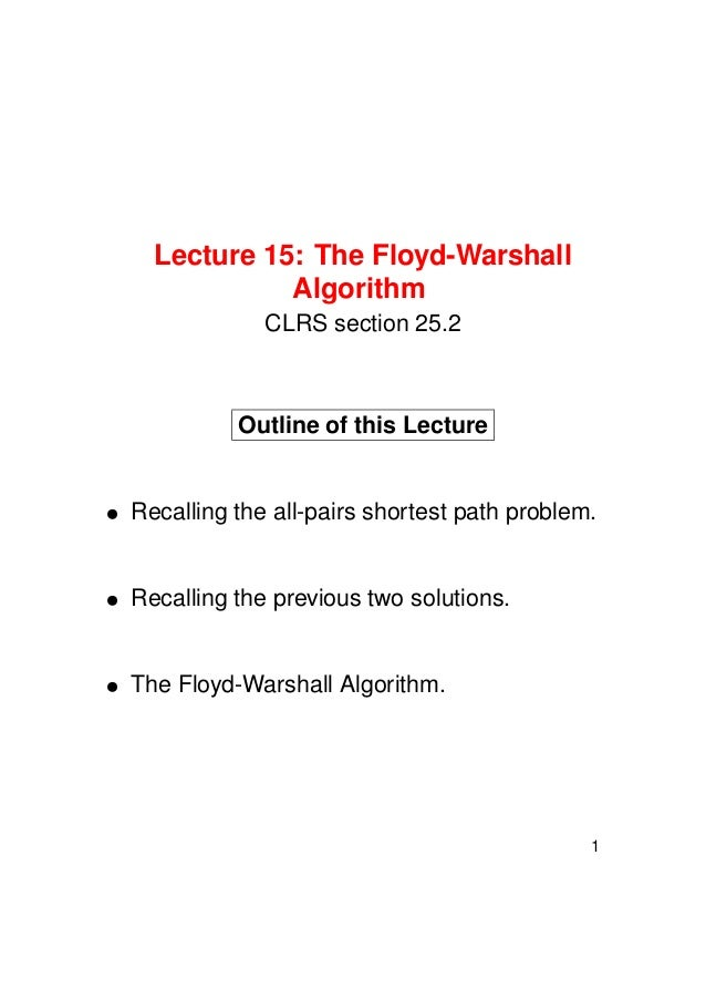 Lecture 15: The Floyd-Warshall Algorithm CLRS section 25.2  Outline of this Lecture  Recalling the all-pairs shortest path...
