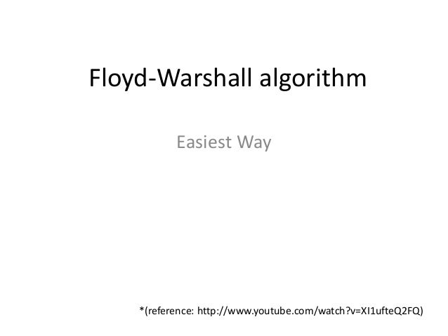Floyd-Warshall algorithm Easiest Way  *(reference: http://www.youtube.com/watch?v=XI1ufteQ2FQ)