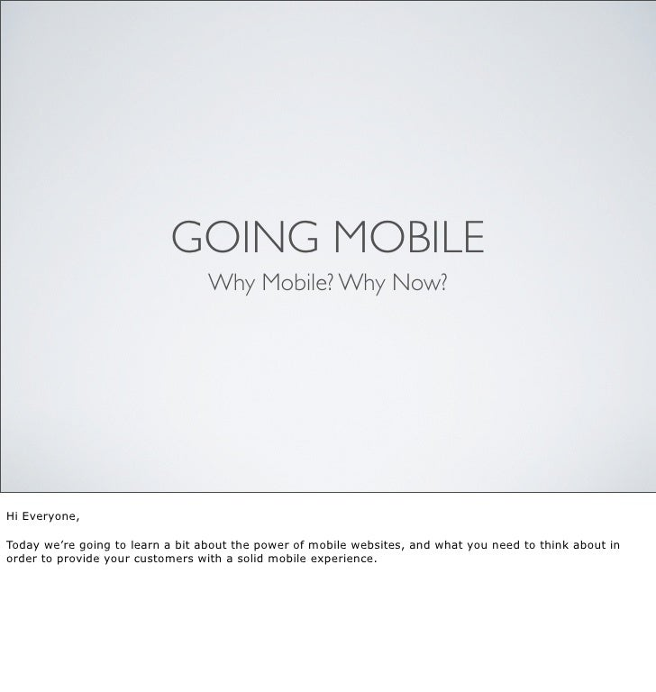 GOING MOBILE                                  Why Mobile? Why Now?Hi Everyone,Today we're going to learn a bit about the p...