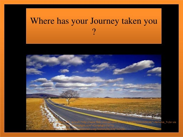 "Where has your Journey taken you ? Photo Credit: <a href=""http://www.flickr.com/photos/14922165@N00/2222229134/"">Nicholas_..."