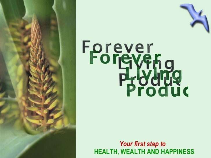 ` Forever Living Products Your first step to  HEALTH, WEALTH AND HAPPINESS