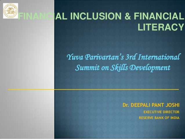FINANCIAL INCLUSION & FINANCIAL LITERACY Yuva Parivartan's 3rd International Summit on Skills Development  Dr. DEEPALI PAN...